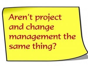 Aren't project management and change management the same thing?
